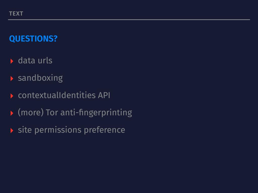 TEXT QUESTIONS? ▸ data urls ▸ sandboxing ▸ cont...