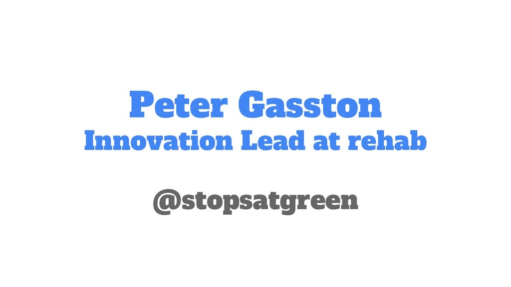Peter Gasston Innovation Lead at rehab @stopsat...