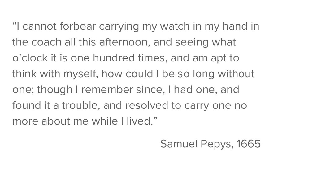"""""""I cannot forbear carrying my watch in my hand ..."""