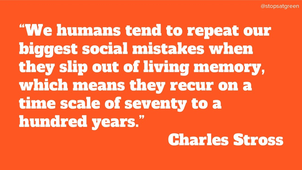 """@stopsatgreen """"We humans tend to repeat our big..."""