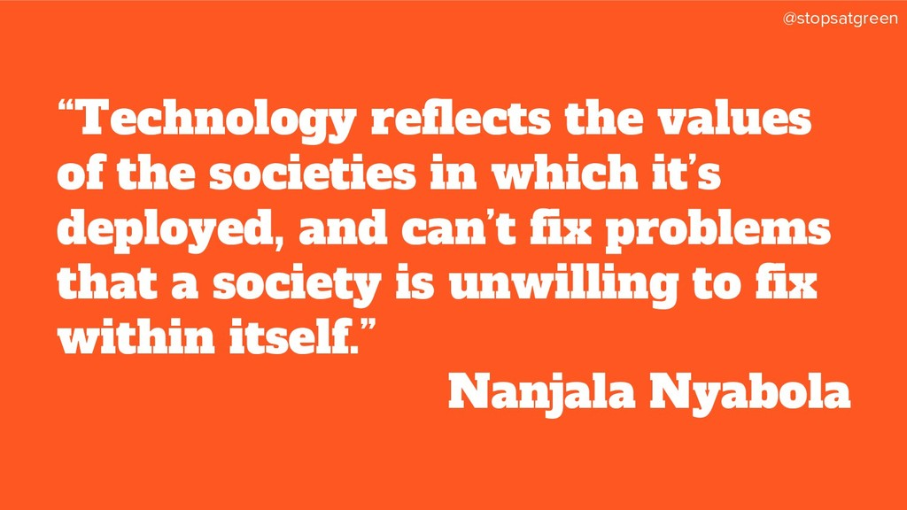 "@stopsatgreen ""Technology reflects the values o..."
