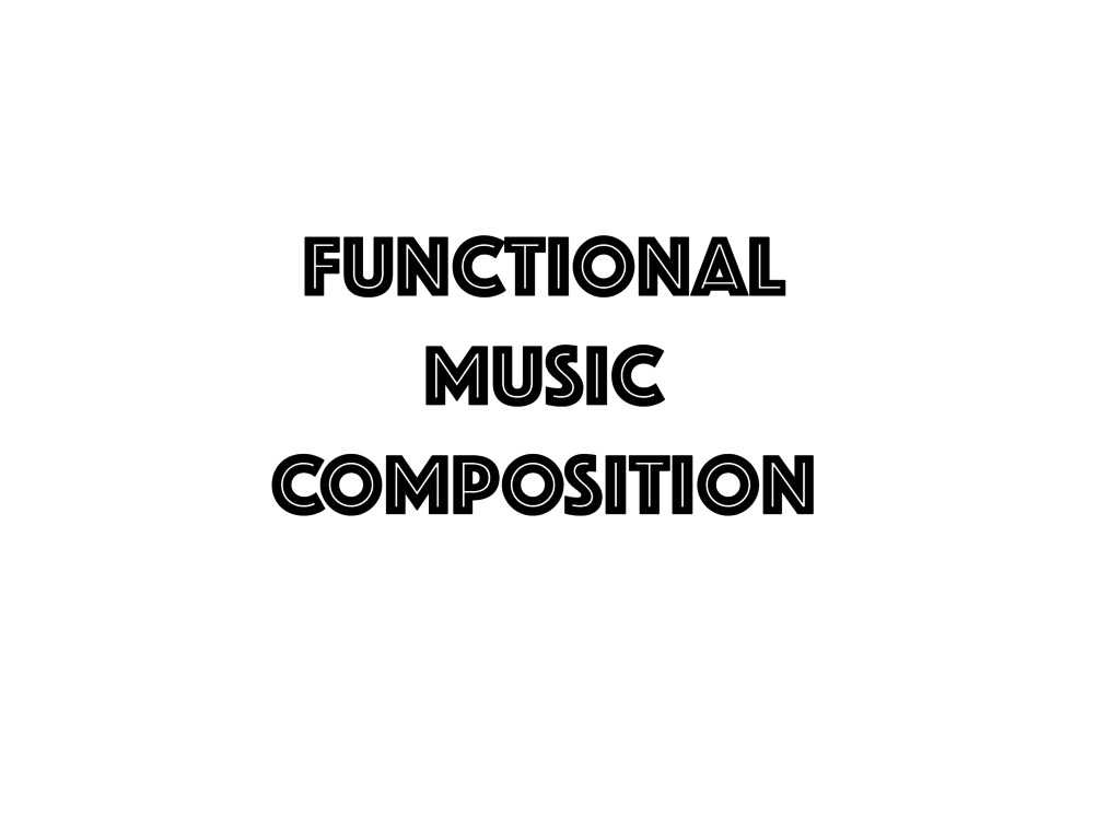 Functional Music COMPOSITION