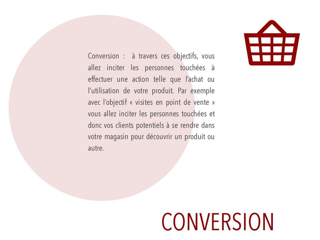 CONVERSION Conversion : à travers ces objectifs...