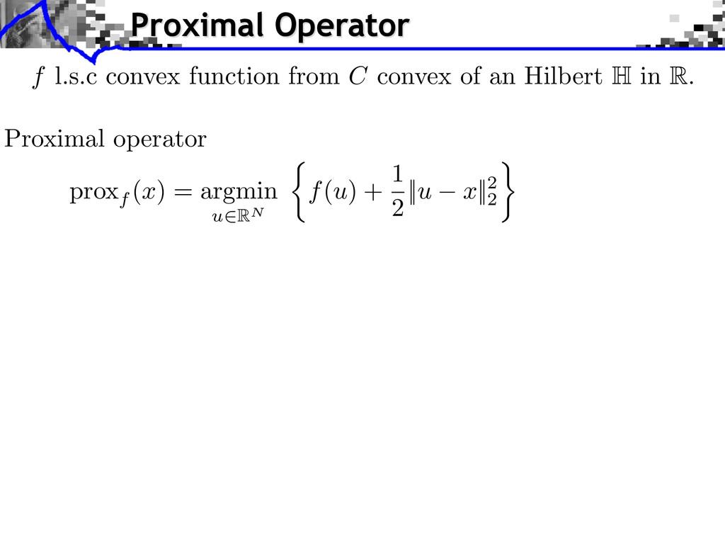Proximal operator proxf (x) = argmin u2RN ⇢ f(u...