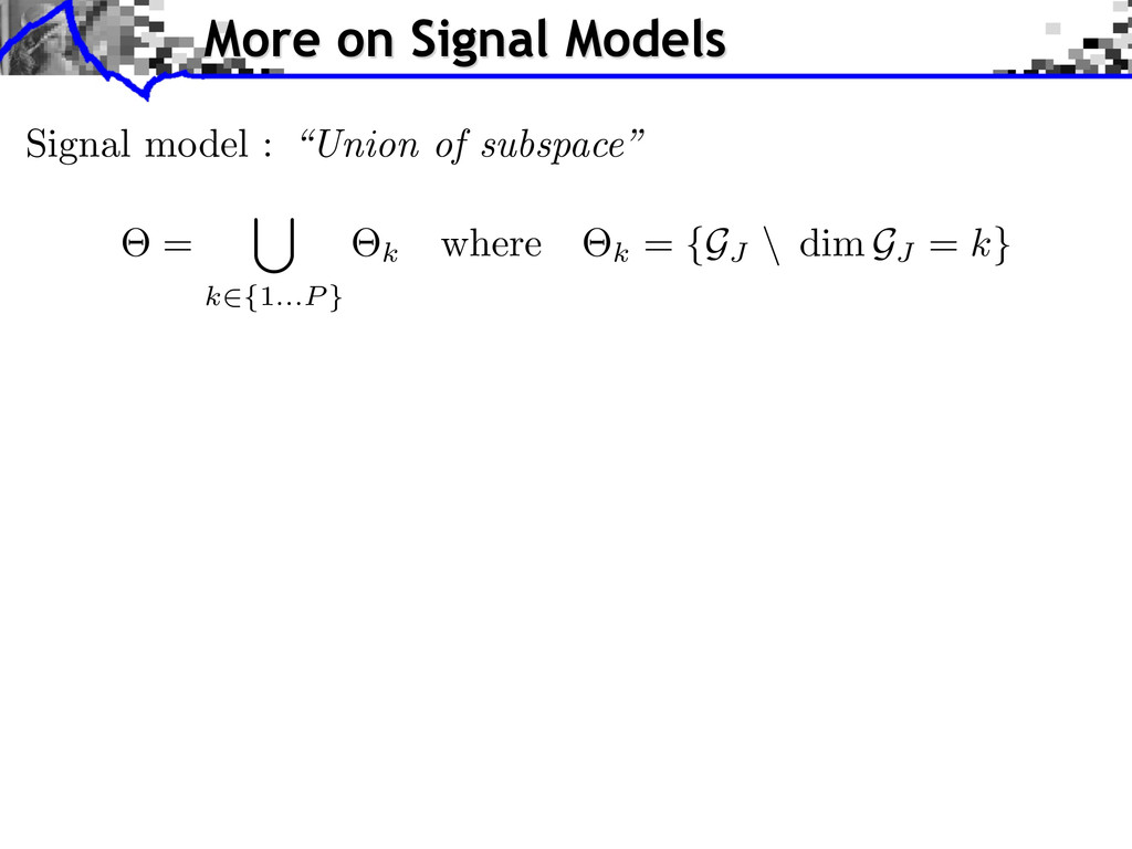 More on Signal Models ⇥ = [ k2{1...P } ⇥k where...