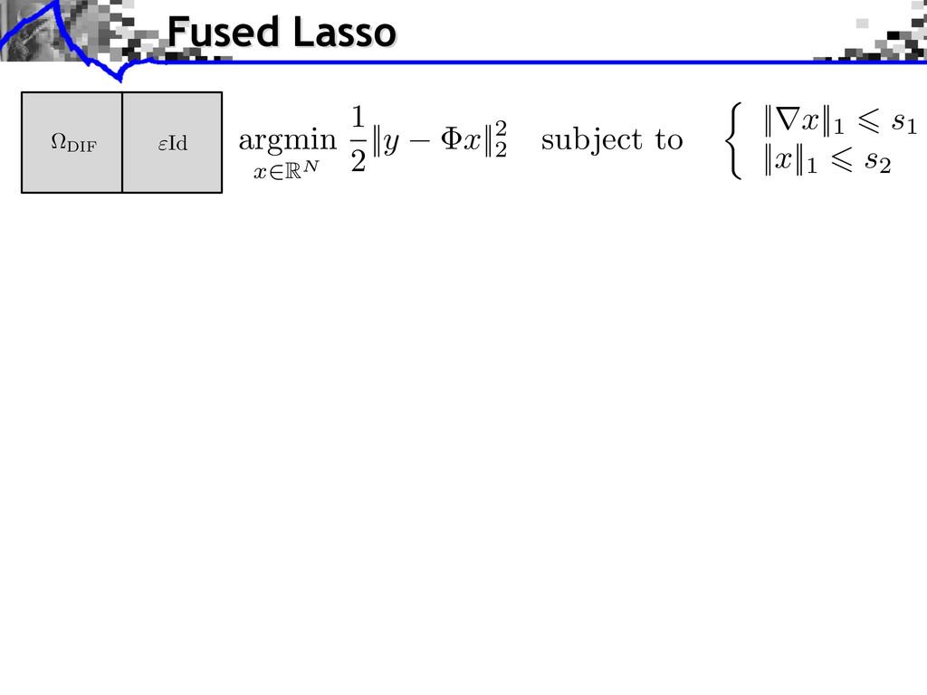 Fused Lasso argmin x 2RN 1 2 || y x ||2 2 subje...