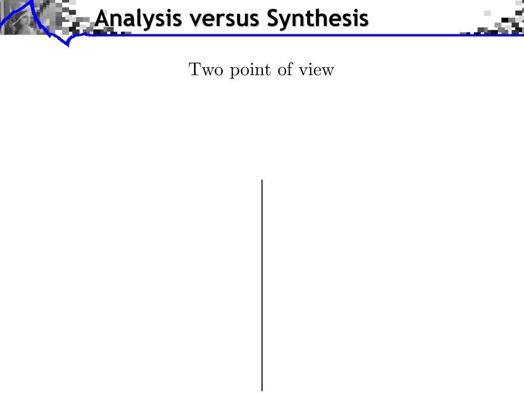 Analysis versus Synthesis Two point of view