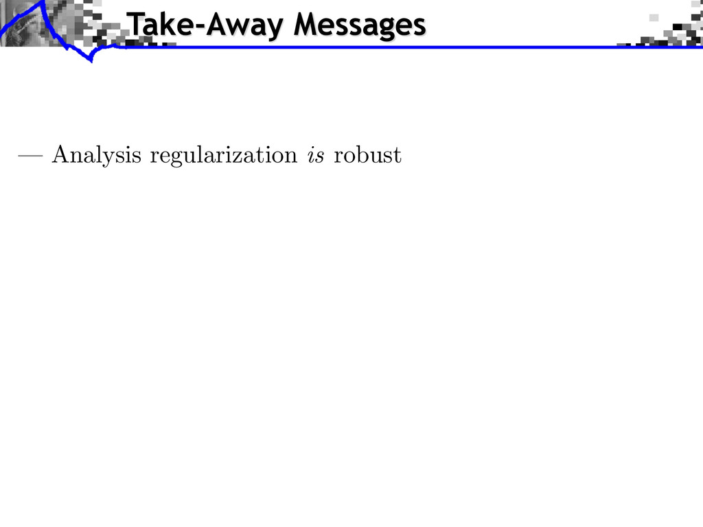 — Analysis regularization is robust Take-Away M...