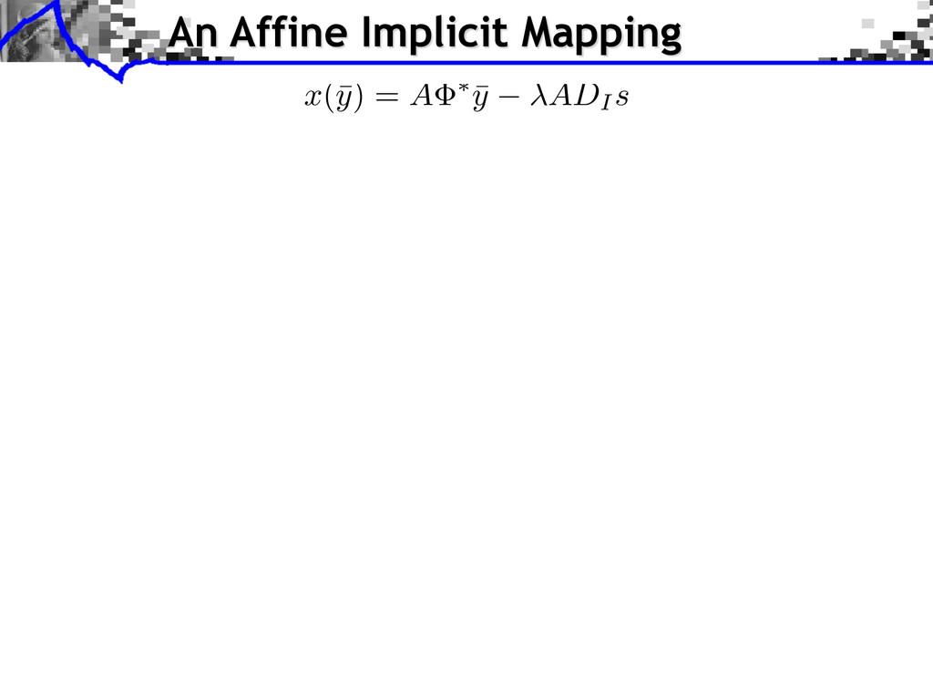 x (¯ y ) = A ⇤ ¯ y ADI s An Affine Implicit Map...