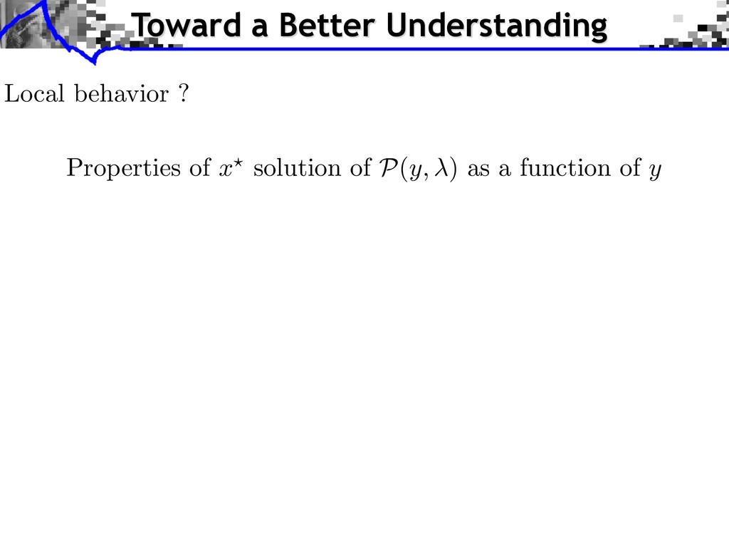 Local behavior ? Properties of x ? solution of ...
