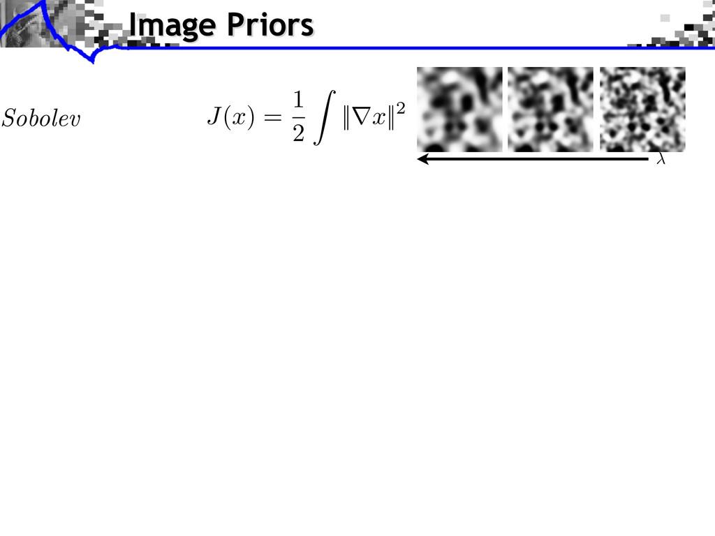 Image Priors Sobolev J ( x ) = 1 2 Z ||r x ||2