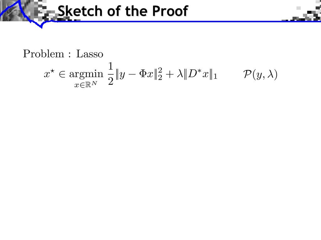 Sketch of the Proof Problem : Lasso x? 2 argmin...