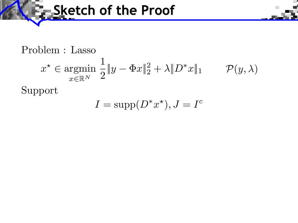 Sketch of the Proof Support I = supp( D ⇤ x ?) ...