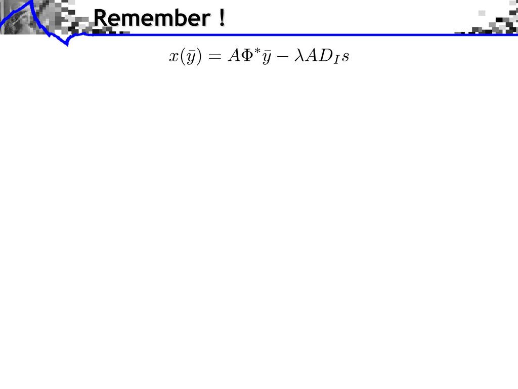 x (¯ y ) = A ⇤ ¯ y ADI s Remember !