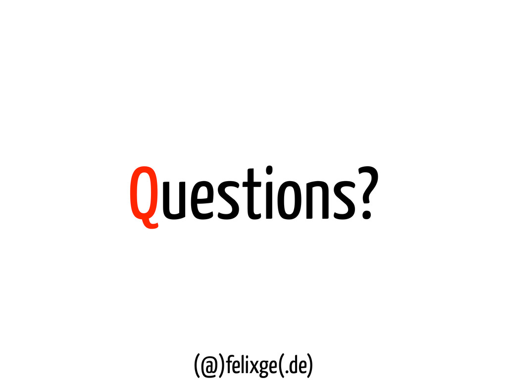 Questions? (@)felixge(.de)