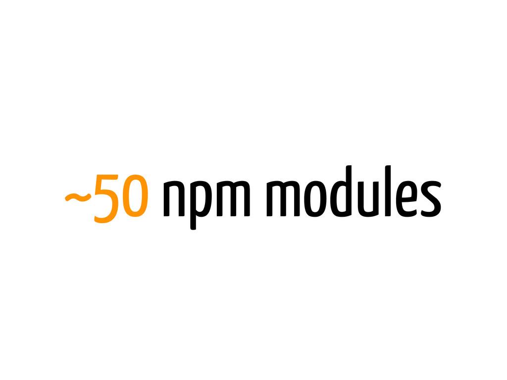 ~50 npm modules