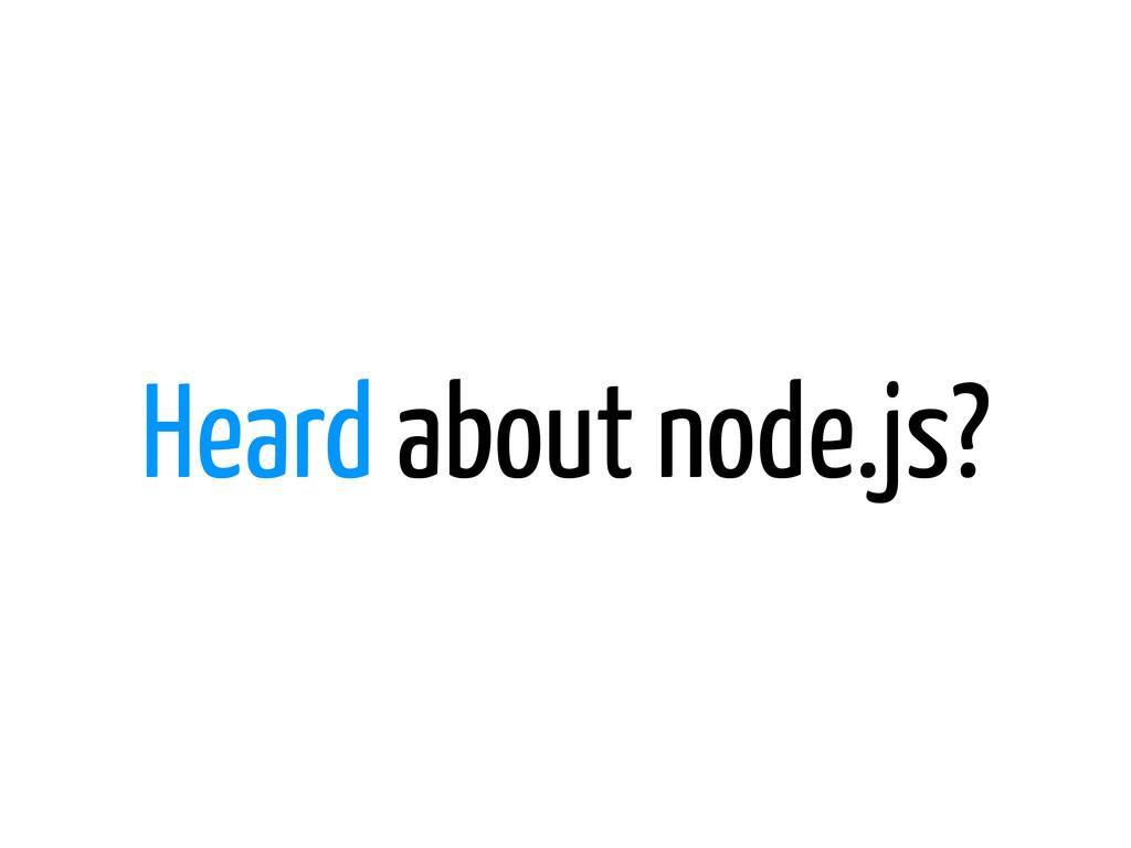 Heard about node.js?