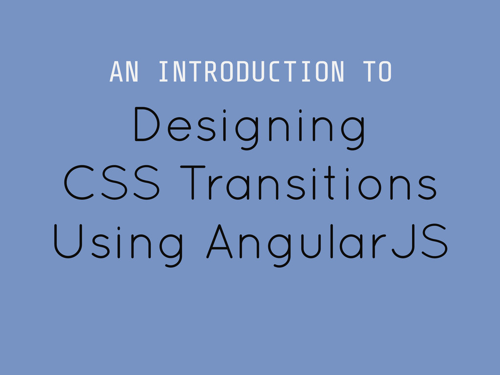 Designing CSS Transitions Using AngularJS AN IN...
