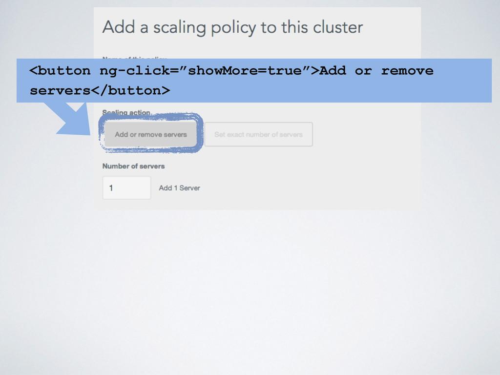"<button ng-click=""showMore=true"">Add or remove ..."