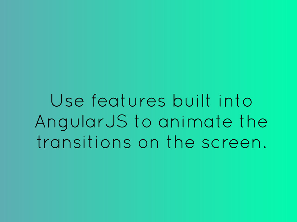 Use features built into AngularJS to animate th...