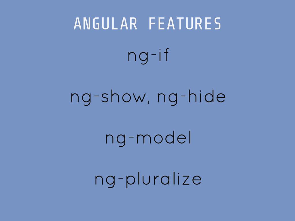 ng-if ! ng-show, ng-hide ! ng-model ! ng-plural...