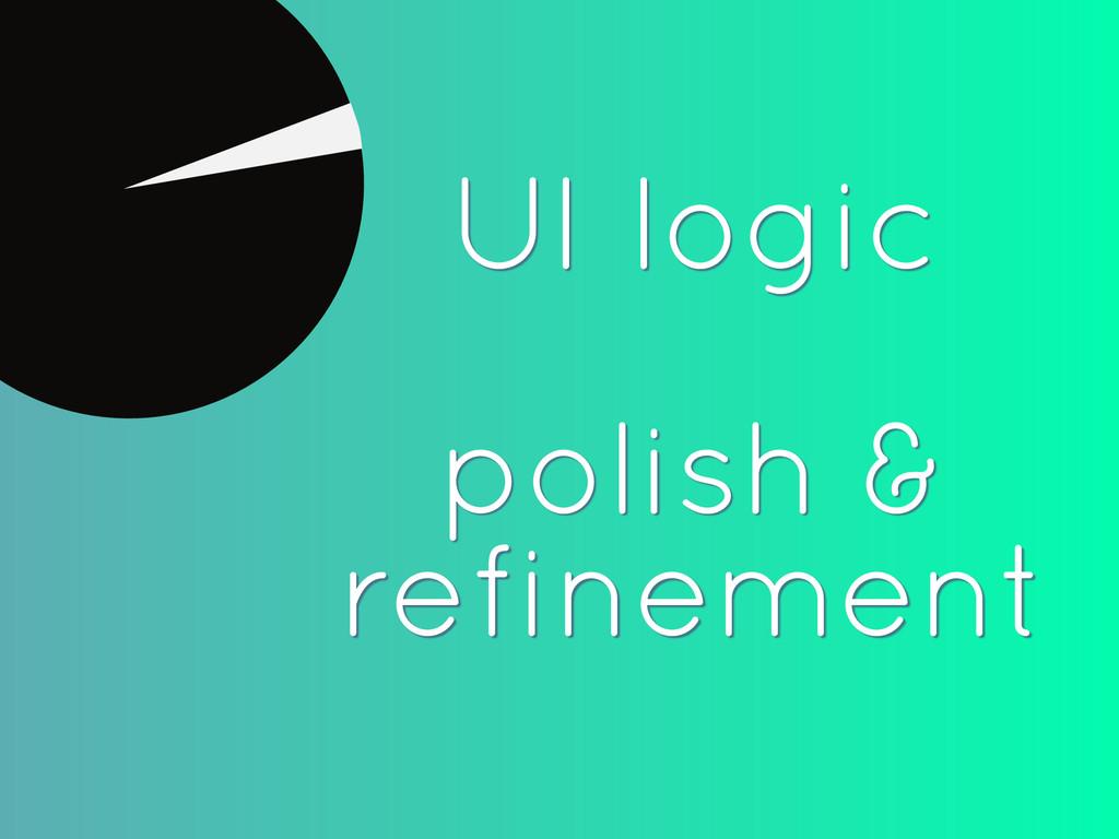 UI logic ! polish & refinement