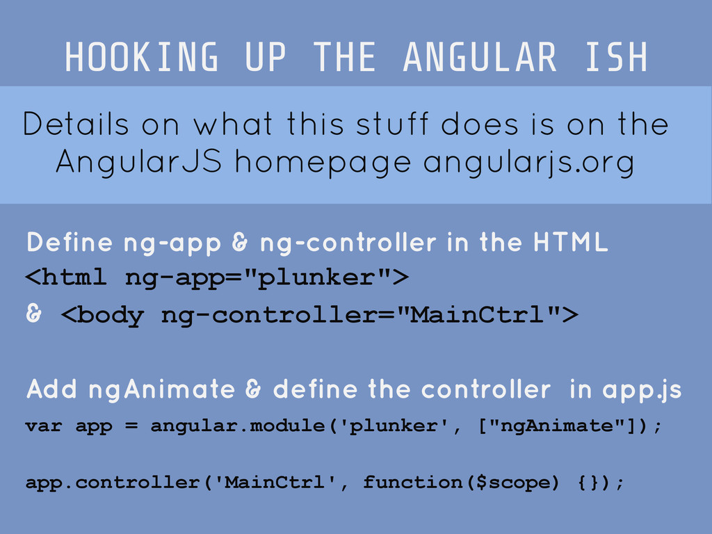 Define ng-app & ng-controller in the HTML <html...