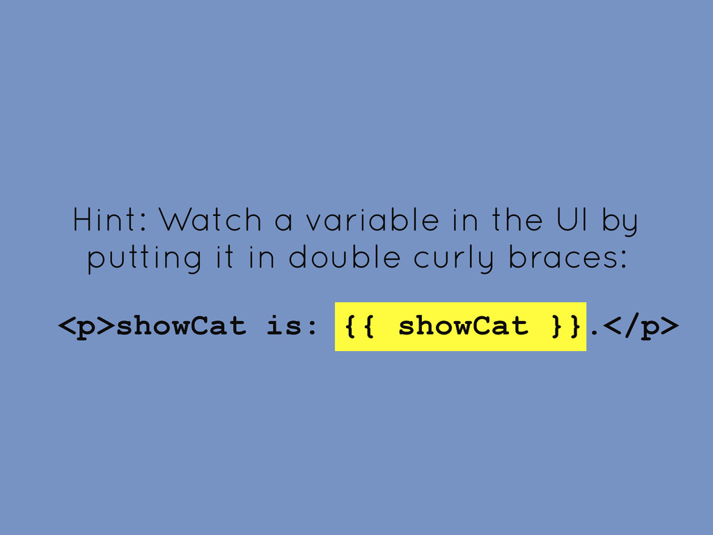 Hint: Watch a variable in the UI by putting it ...