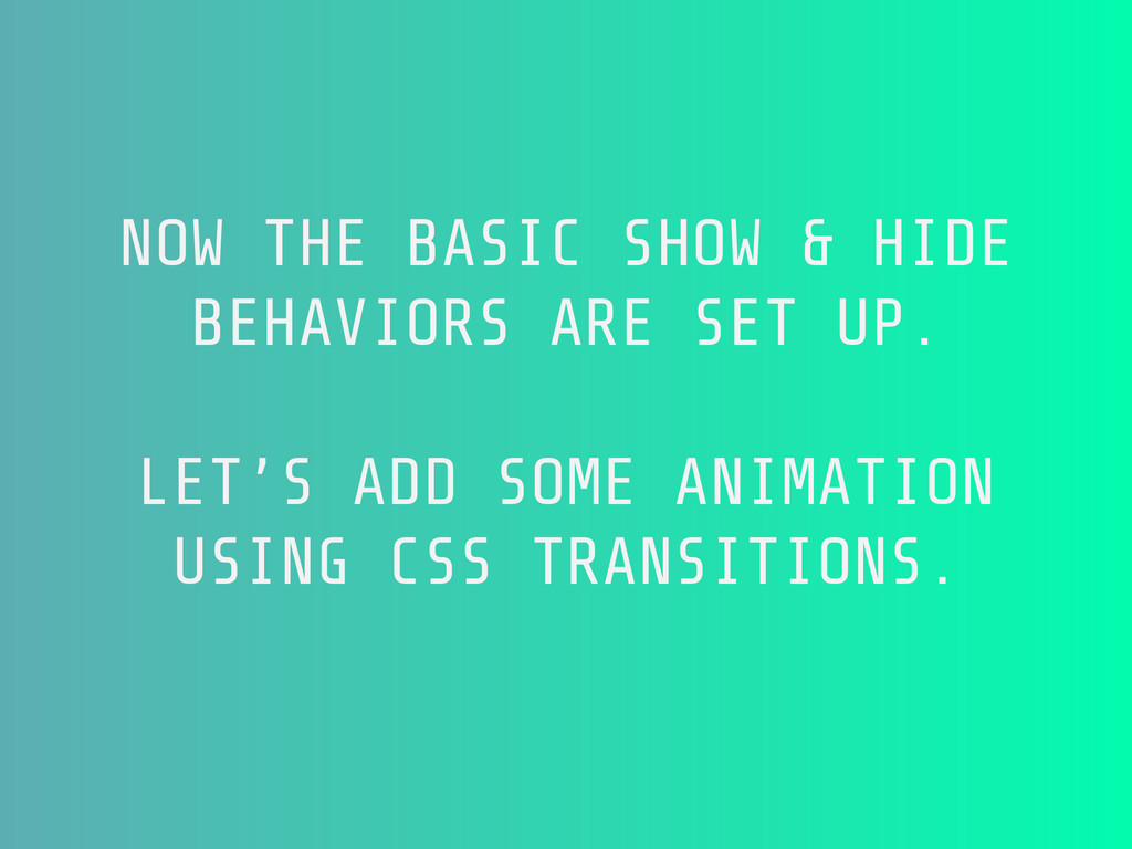 NOW THE BASIC SHOW & HIDE BEHAVIORS ARE SET UP....