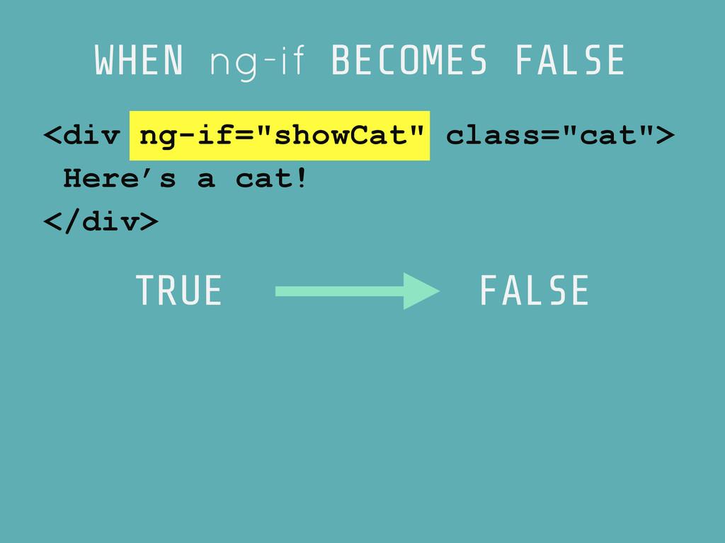 TRUE FALSE WHEN ng-if BECOMES FALSE <div ng-if=...