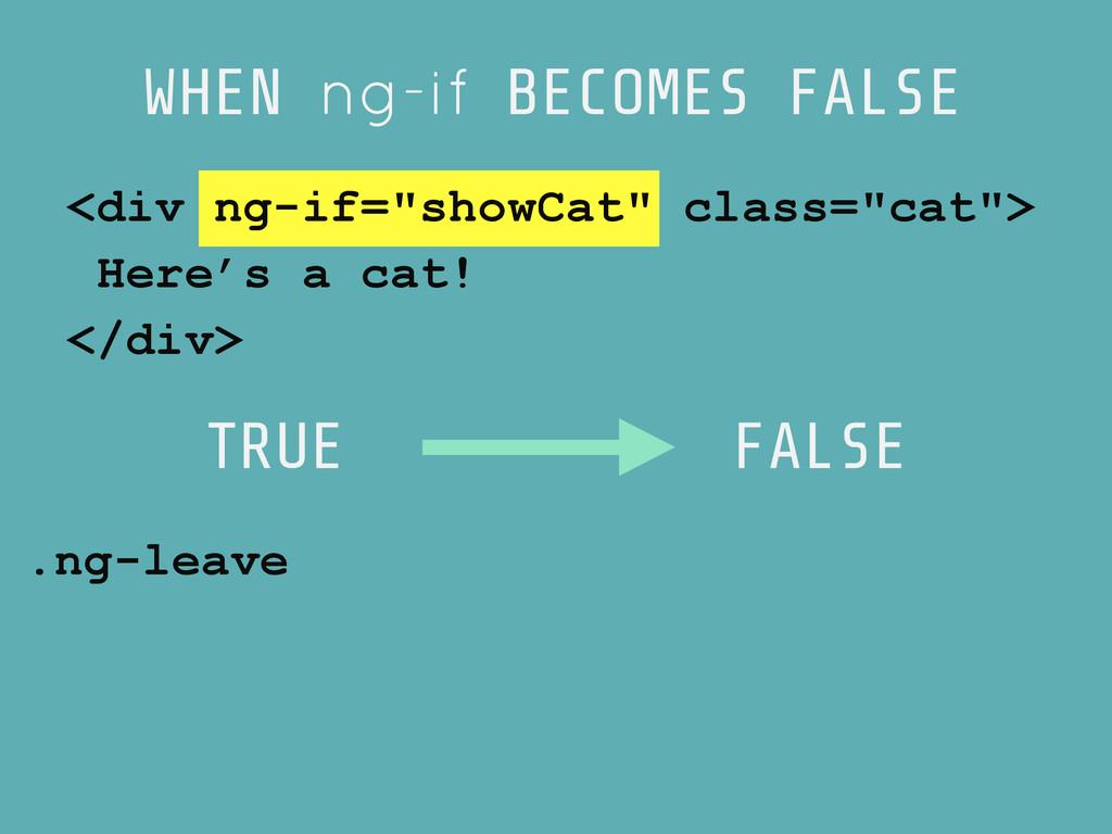 TRUE FALSE .ng-leave WHEN ng-if BECOMES FALSE <...