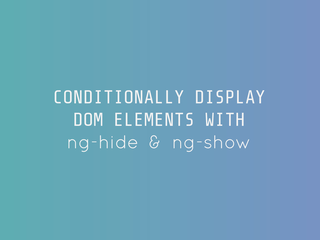 CONDITIONALLY DISPLAY DOM ELEMENTS WITH ng-hide...