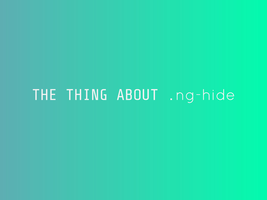 THE THING ABOUT .ng-hide