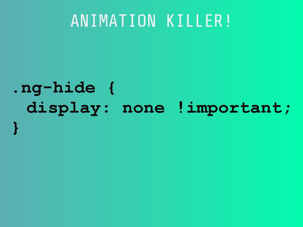 .ng-hide { display: none !important; } ANIMATIO...