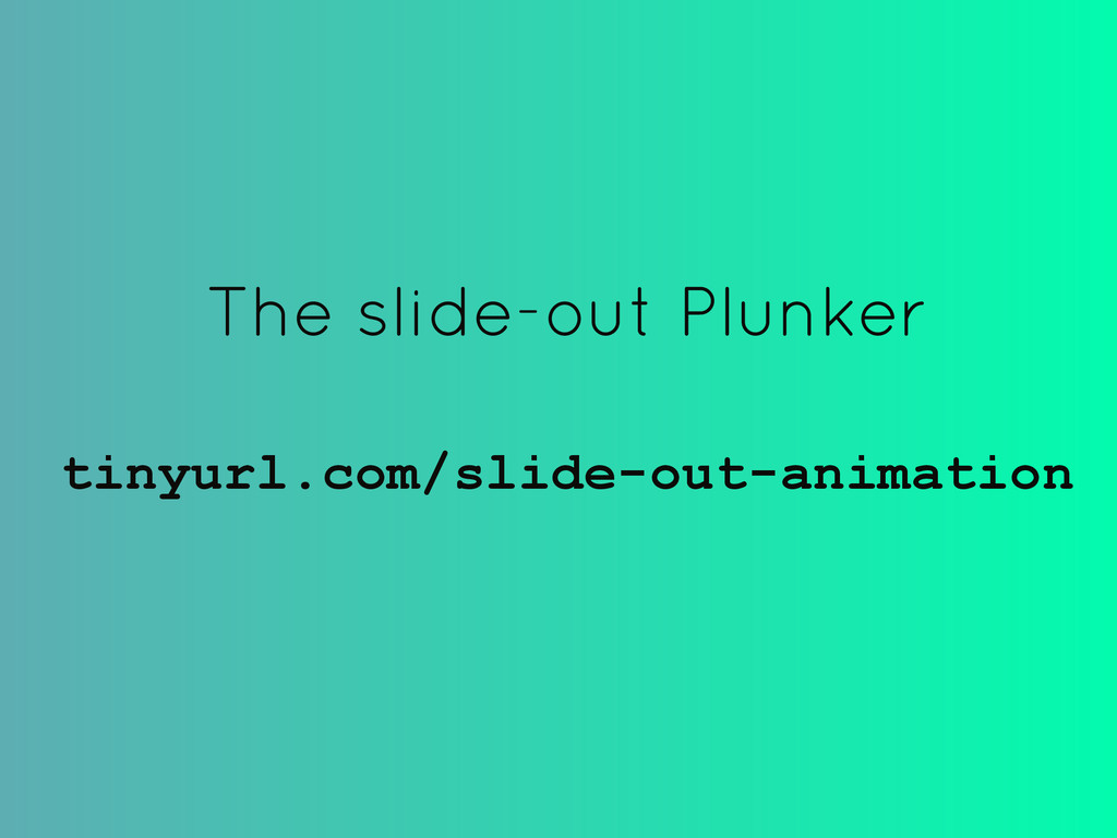 The slide-out Plunker ! tinyurl.com/slide-out-a...