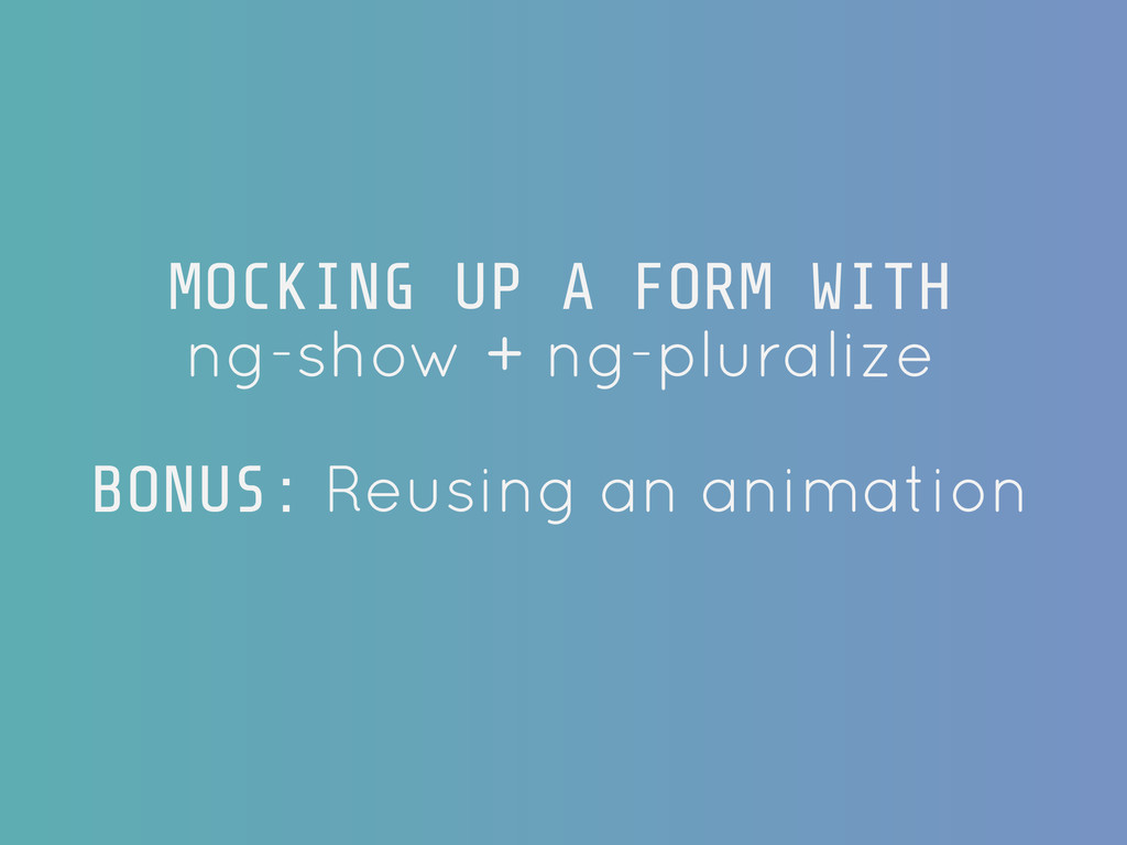 MOCKING UP A FORM WITH ng-show + ng-pluralize !...