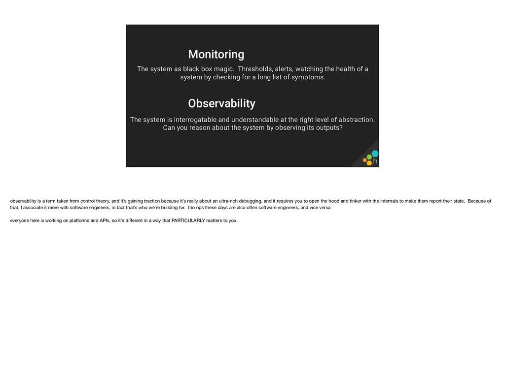 Monitoring The system as black box magic. Thres...