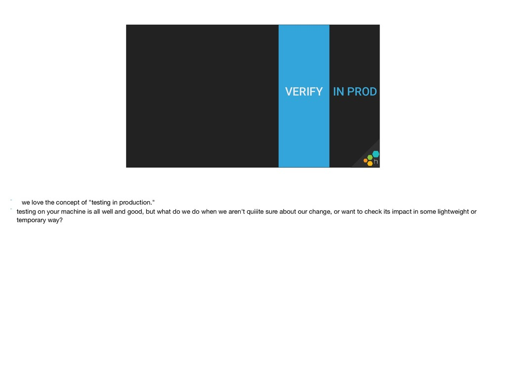 """IN PROD VERIFY  - we love the concept of """"test..."""