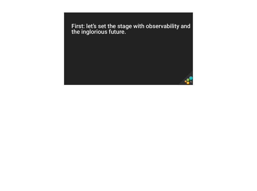 First: let's set the stage with observability a...