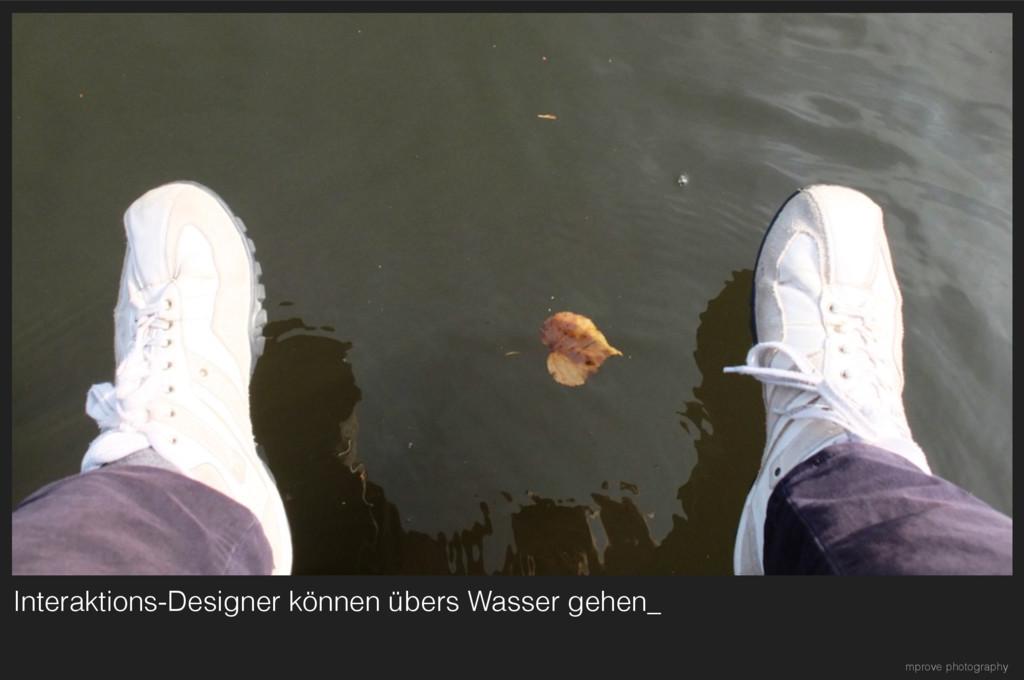 Interaktions-Designer können übers Wasser gehen...