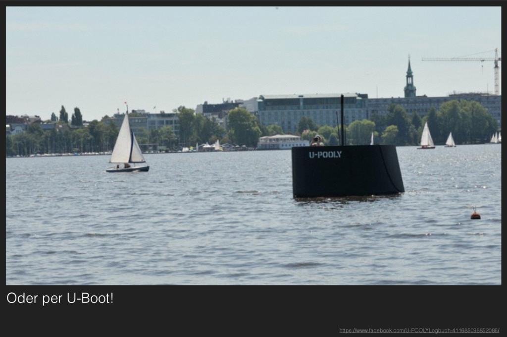 Oder per U-Boot! https://www.facebook.com/U-POO...