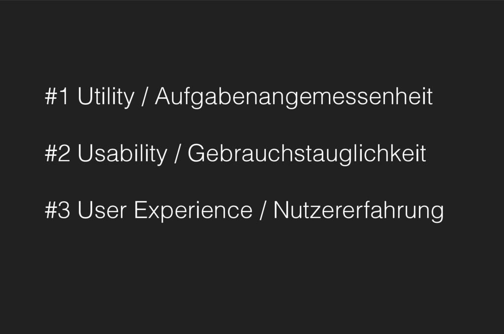 #1 Utility / Aufgabenangemessenheit #2 Usabilit...