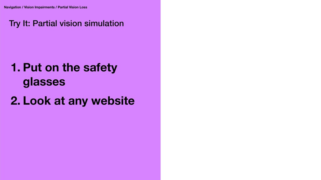Try It: Partial vision simulation 1. Put on the...