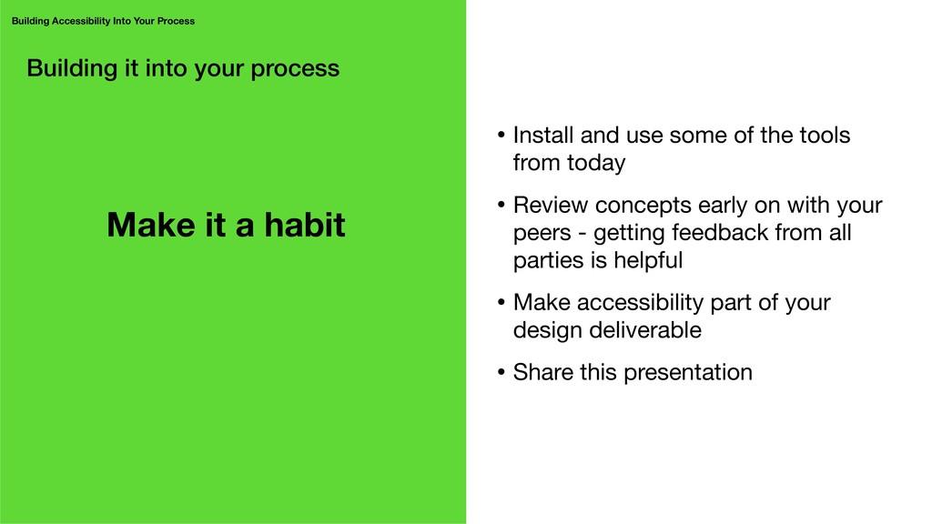 Building it into your process Make it a habit •...