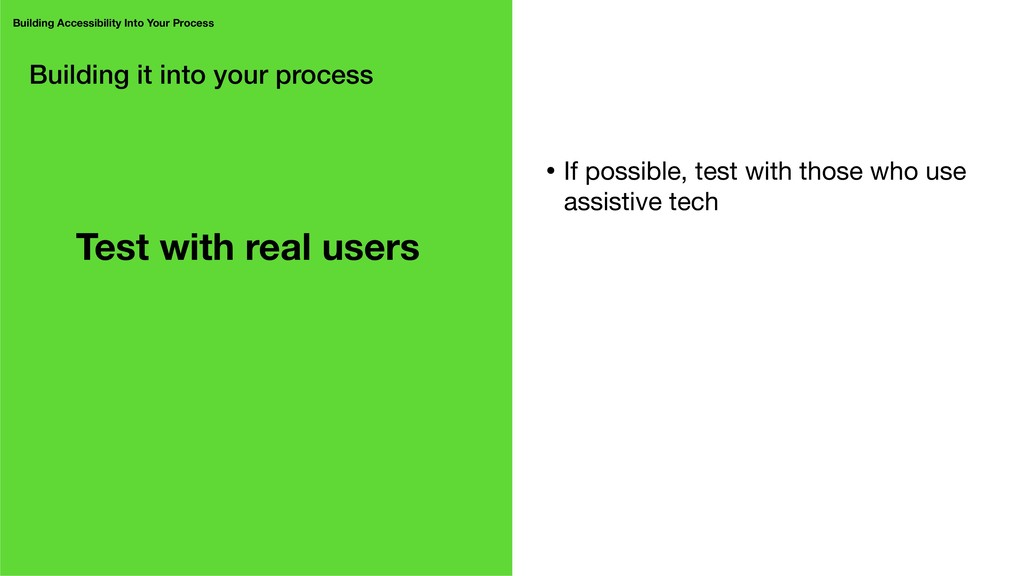 Building it into your process Test with real us...