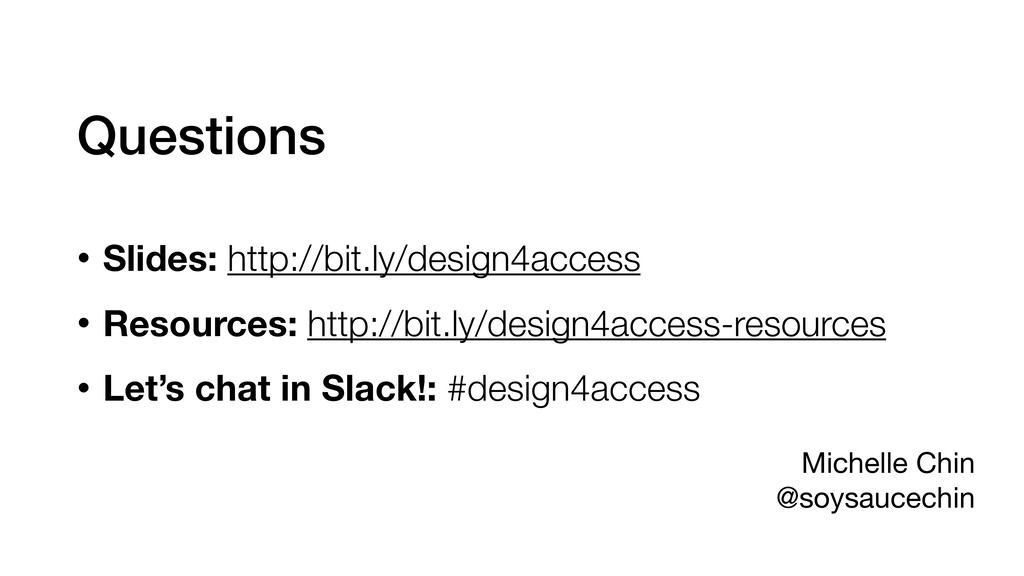 Questions • Slides: http://bit.ly/design4access...