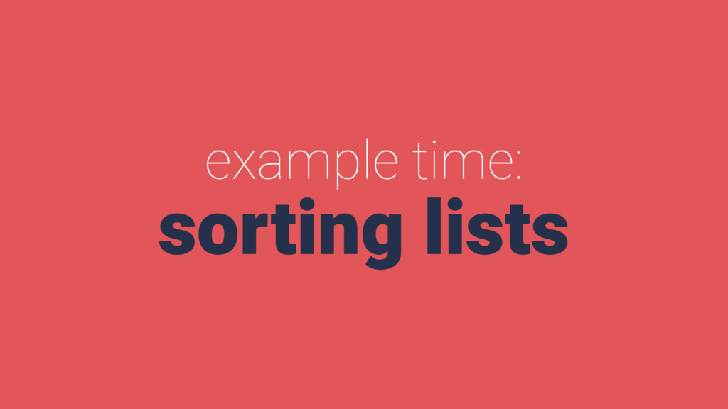 example time: sorting lists