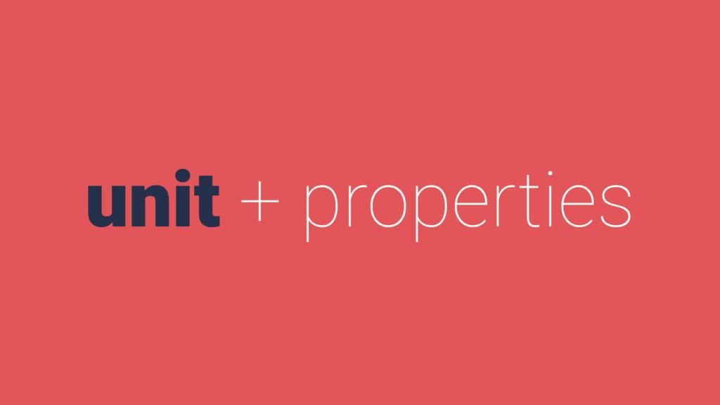 unit + properties