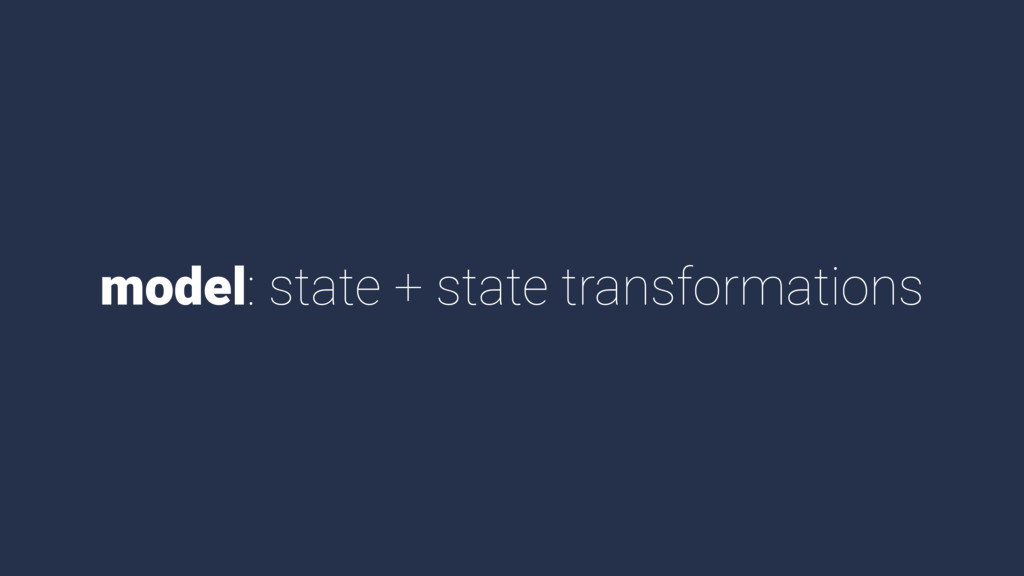 model: state + state transformations
