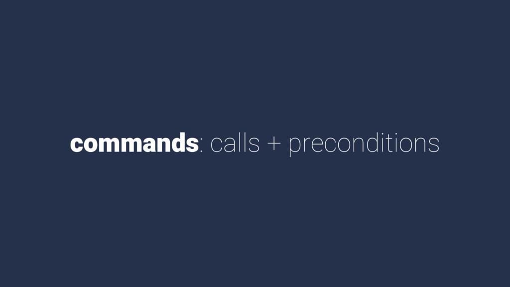 commands: calls + preconditions